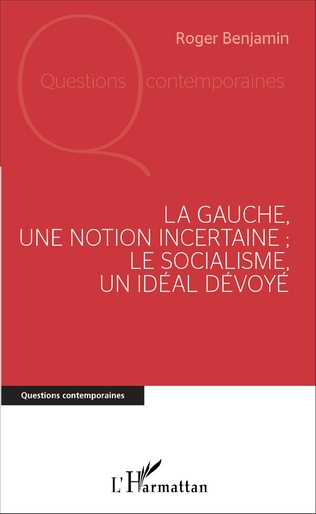 Couverture La Gauche, une notion incertaine ; le socialisme, un idéal dévoyé