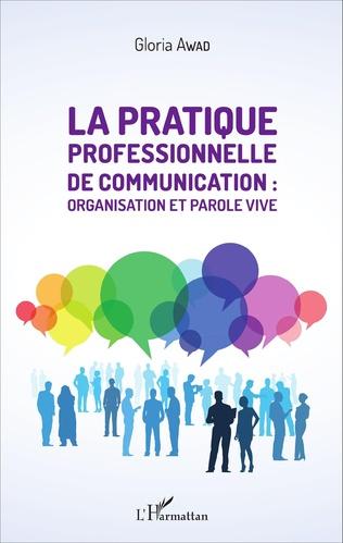 Couverture La pratique professionnelle de communication : organisation et parole vive