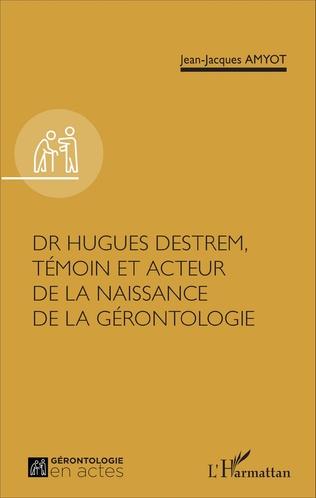 Couverture Dr Hugues Destrem, témoin et acteur de la naissance de la gérontologie