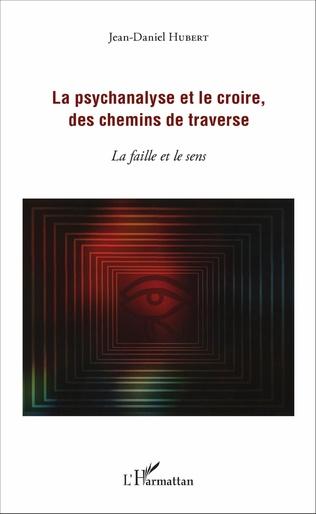 Couverture La psychanalyse et le croire, des chemins de traverse