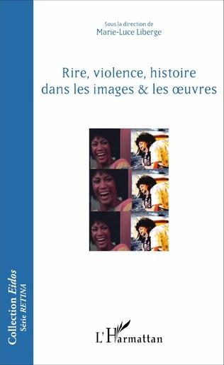 Couverture Rire, violence, histoire dans les images & les oeuvres