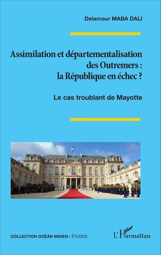 Couverture Assimilation et départementalisation des Outremers : la République en échec ?