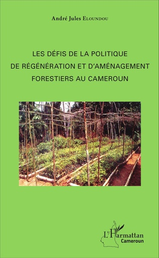 Couverture Les défis de la politique de régénération et d'aménagement forestiers au Cameroun