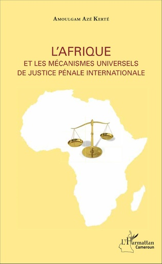 Couverture L'Afrique et les mécanismes universels de justice pénale internationale