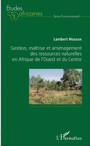 Couverture Gestion, maîtrise et aménagement des ressources naturelles en Afrique de l'Ouest et du Centre