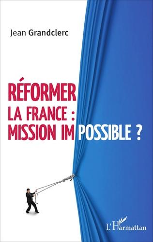 Couverture Réformer la France : mission impossible ?