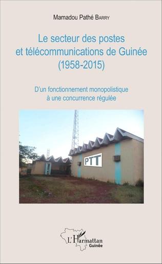 Couverture Le secteur des postes et télécommunications de Guinée (1958-2015)