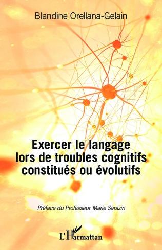 Couverture Exercer le langage lors de troubles cognitifs constitués ou évolutifs