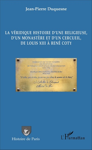 Couverture La véridique histoire d'une religieuse, d'un monastère et d'un cercueil, de Louis XIII à René Coty