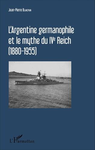 Couverture L'Argentine germanophile et le mythe du IVe Reich (1880-1955)