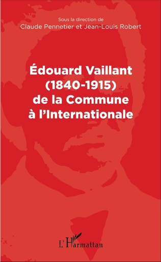 Couverture Edouard Vaillant (1840-1915) de la Commune à l'internationale