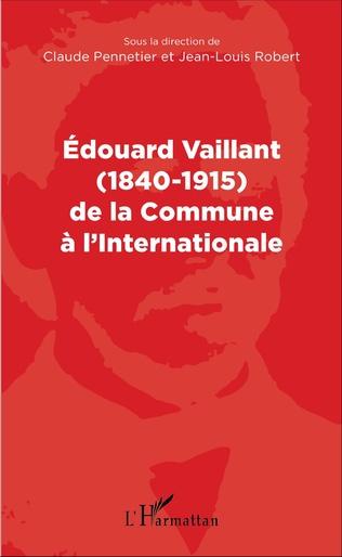 Couverture Edouard Vaillant (1840-1915) de la Commune à l'internationale