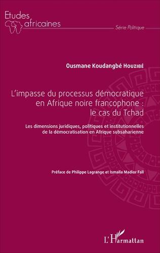 Couverture L'impasse du processus démocratique en Afrique noire francophone : le cas du Tchad