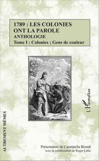 Couverture 1789 : les colonies ont la parole Anthologie Tome 1