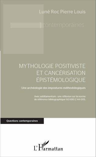 Couverture Mythologie positiviste et cancérisation épistémologique