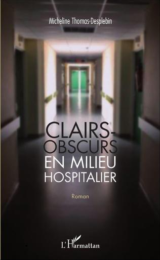 Couverture Clairs-obscurs en milieu hospitalier