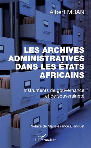 Couverture Les Archives administratives dans les Etats Africains