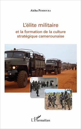 Couverture L'élite militaire et la formation de la culture stratégique camerounaise