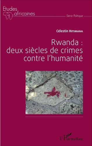 Couverture Rwanda : deux siècles de crime contre l'humanité