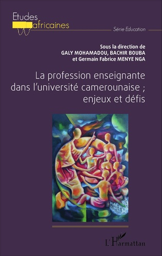 Couverture La profession enseignante dans l'université camerounaise; enjeux et défis
