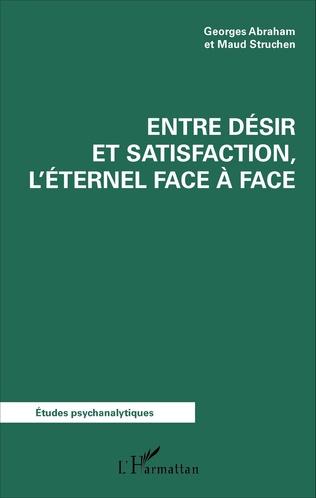 Couverture Entre désir et satisfaction, l'éternel face à face