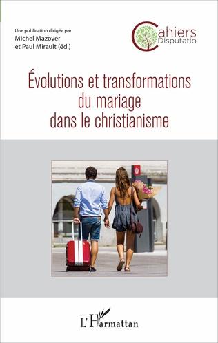 Couverture Evolutions et transformations du mariage dans le christianisme