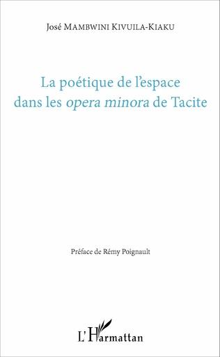 Couverture La poétique de l'espace dans les <em>opera minora</em> de Tacite