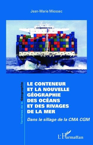 Couverture Le conteneur et la nouvelle géographie des océans et des rivages de la mer