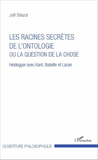 Couverture Les racines secrètes de l'ontologie ou la question de la chose