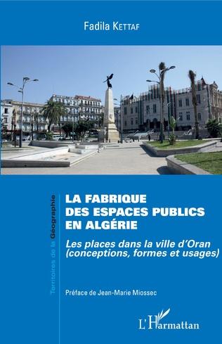 Couverture La fabrique des espaces publics en Algérie