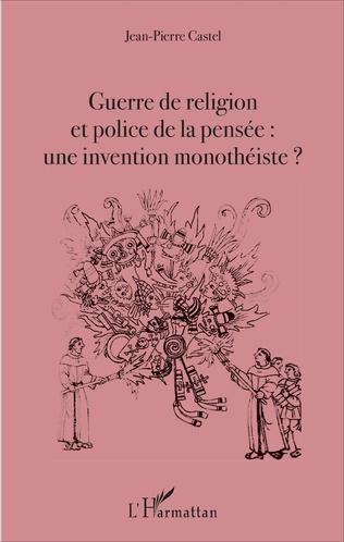 Couverture Guerre de religion et police de la pensée : une invention monothéiste ?