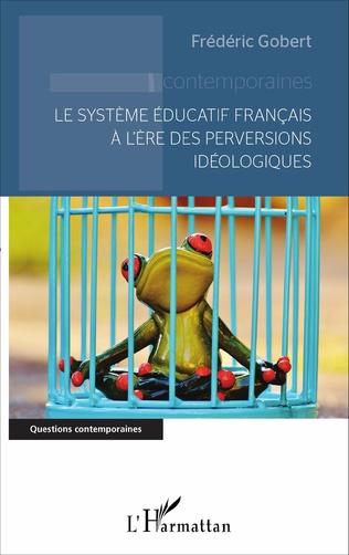 Couverture Le système éducatif français à l'ère des perversions idéologiques