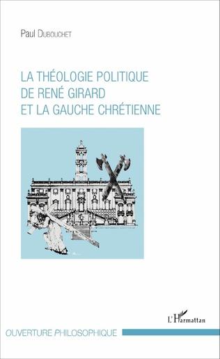 Couverture La théologie politique de René Girard et la gauche chrétienne
