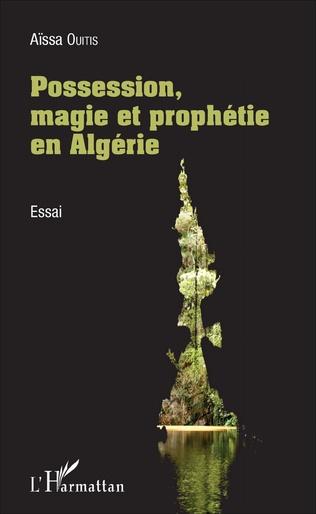 Couverture Possession, magie et prophétie en Algérie
