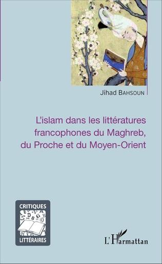 Couverture L'islam dans les littératures francophones du Maghreb, du Proche et du Moyen-Orient