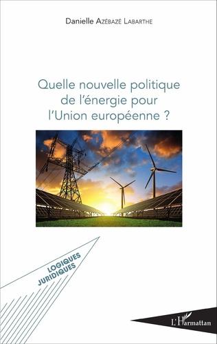 Couverture Quelle nouvelle politique de l'énergie pour l'Union européenne ?