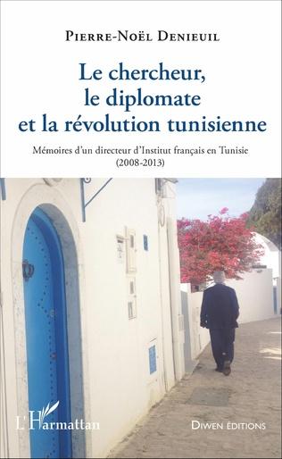 Couverture Le chercheur, le diplomate et la révolution tunisienne