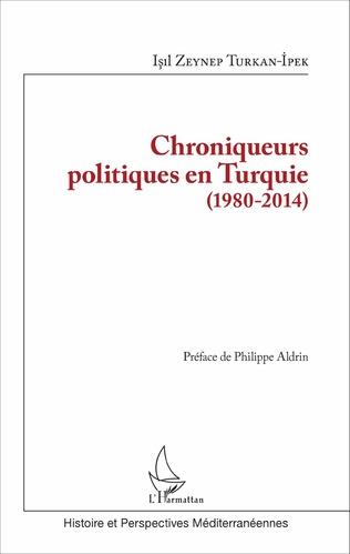 Couverture Chroniqueurs politiques en Turquie (1980-2014)