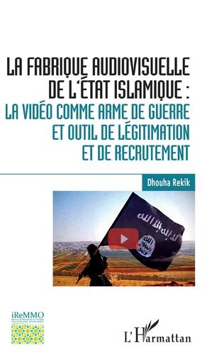 Couverture La fabrique audiovisuelle de l'Etat Islamique :