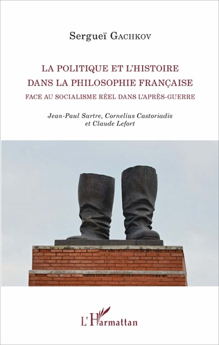 Couverture La politique et l'histoire dans la philosophie française face au socialisme réel dans l'après-guerre