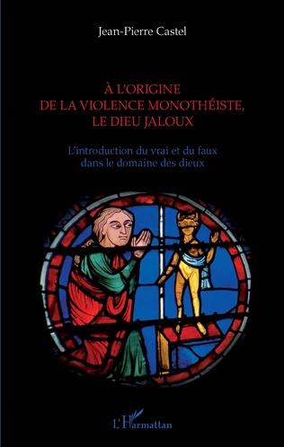 Couverture A l'origine de la violence monothéiste le dieu jaloux