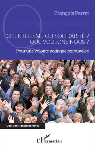 Couverture Clientélisme ou solidarité ? Que voulons-nous ?