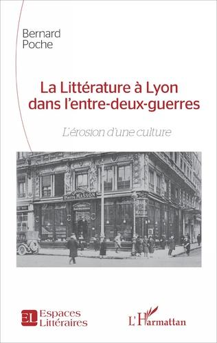 Couverture La Littérature à Lyon dans l'entre-deux-guerres