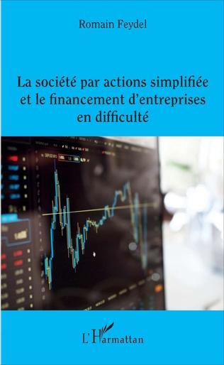 Couverture La société par actions simplifiée et le financement d'entreprises en difficulté