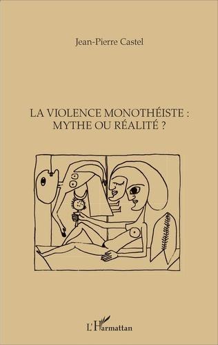 Couverture La violence monothéiste : mythe ou réalité ?