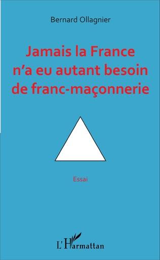Couverture Jamais la France n'a eu autant besoin de franc-maçonnerie