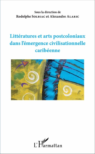 Couverture Littératures et arts postcoloniaux dans l'émergence civilisationnelle caribéenne