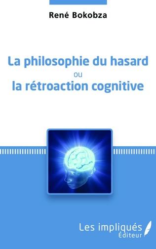 Couverture La philosophie du hasard ou la rétroaction cognitive