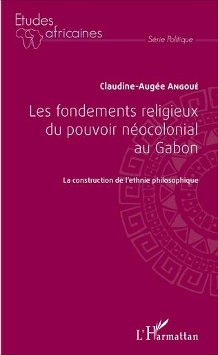 Couverture Les fondements religieux du pouvoir néocolonial au Gabon