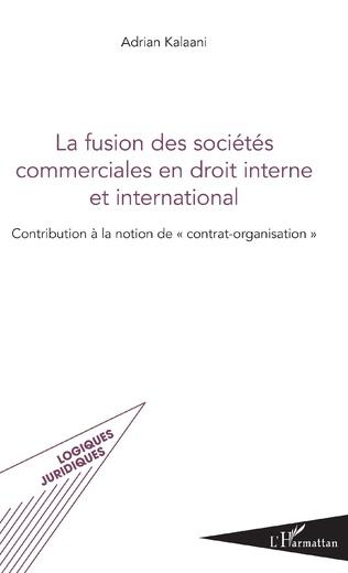 Couverture La fusion des sociétés commerciales en droit interne et international